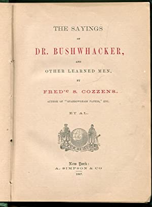 The Sayings of Dr. Bushwacker and Other Learned Men: Cozzens, Fred'c S.