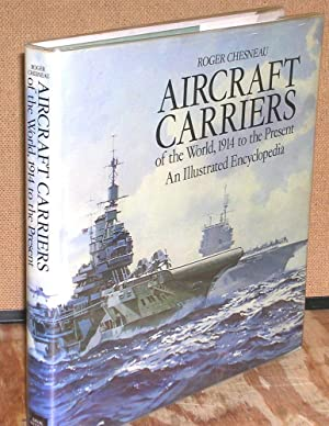 Aircraft Carriers of the World, 1914 to Present: An Illustrated Encyclopedia: Chesneau, Roger