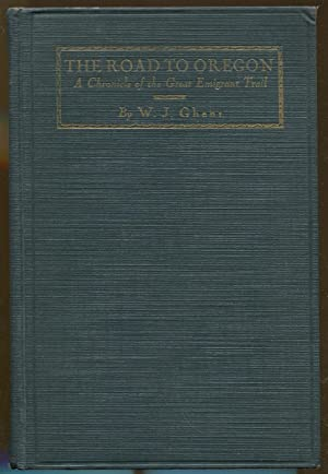 The Road to Oregon: A Chronicle of the Grat Emigrant Trail: Ghent, W. J.