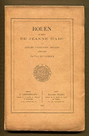 Rouen at the Time of Joan of Arc and During the British Occupation 1419-1449.: Le Cacheux, Paul
