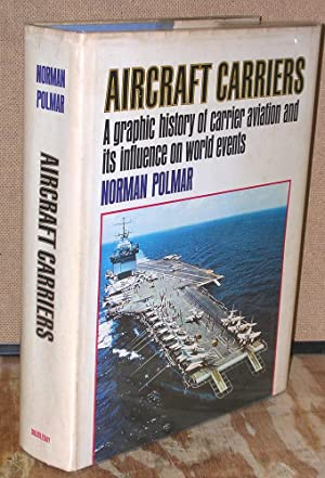 Aircraft Carriers: A Graphic History of Carrier Aviation and Its Influence on World Events: Polmar,...