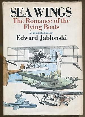 Sea Wings: The Romance of the Flying Boats: Jablonski, Edward