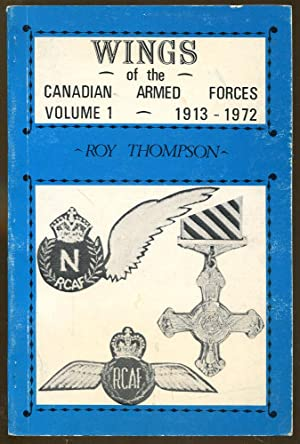 Wings of the Canadian Armed Forces: Volume 1-1913-1972: Thompson, Roy
