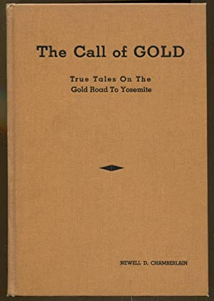 The Call of Gold: True Tales on the Gold Road to Yosemite: Chamberlain, Newell D.