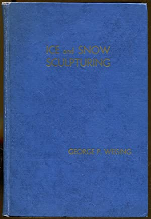 Ice and Snow Sculpturing: Weising, George P.