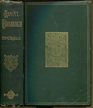 Royal Edinburgh: Her Saints, Kings, Prophets and Poets: Oliphant, Mrs.