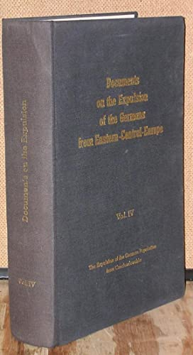 Documents on the Expulsion of the Germans from Eastern-Central Europe: Vol. IV-Czechoslovakia: ...