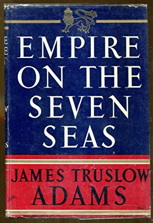 Empire On The Seven Seas: The British Empire 1784-1939: Adams, James Truslow