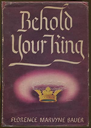 Behold Your King: Bauer, Florence Marvyne