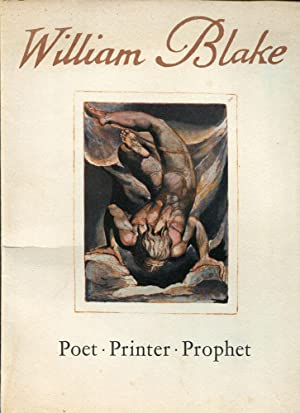 An Exhibition of the Illuminated Books of William Blake: Poet, Printer, Prophet, Arranged by the ...