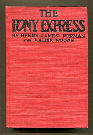 The Pony Express: Forman, Henry James and Woods, Walter
