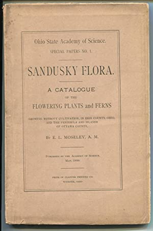 Sandusky Flora: A Catalogue of the Flowering Planets and Ferns: Moseley. E. L.
