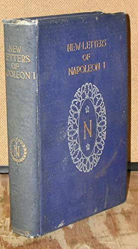 New Letters of Napoleon I Omitted from the Edition Published Under the Auspices of Napoleon III: ...