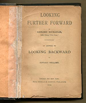 LOOKING FURTHER FORWARD and answer to LOOKING BACKWARD by Edward Bellamy: Michaelis, Richard C.