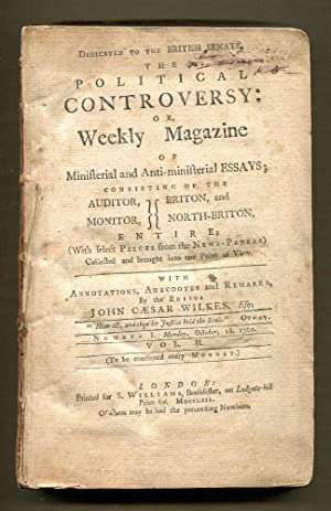 The Political Controversy or Weekly Magazine of Ministerial and Anti-Ministerial Essays: Wilkes, ...