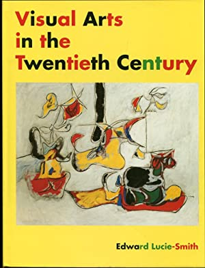 Visual Arts in the Twentieth Century: Lucie-Smith, Edward