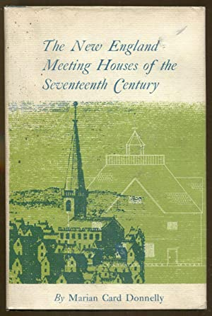 The New England Meeting Houses of the Seventeenth Century: Donnelly, Marian Card
