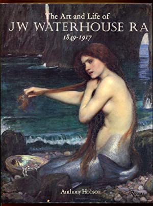 The Art and Life of J W Waterhouse 1849-1917: Hobson, Anthony (Illustrated by J W Waterhouse)