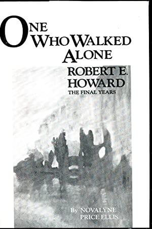 One Who Walked Alone: Robert E. Howard-The: Ellis, Novalyne Price