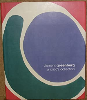 Clement Greenberg: A Critic's Collection: Wilkin, Karen & Bruce Guenther