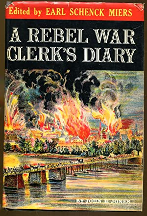 A Rebel War Clerk's Diary: Miers, Earl Schenck (Editor) & John B. Jones