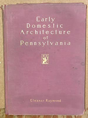 Early Domestic Architecture of Pennsylvania: Raymond, Eleanor