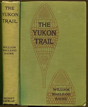 The Yukon Trail (The Grip of the Yukon- Photoplay Title): Raine, William MacLeod
