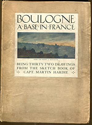 BOULOGNE A BASE IN FRANCE: Being 32 Drawings from the Sketch Book of Capt. Hardie: Hardie, Capt. ...
