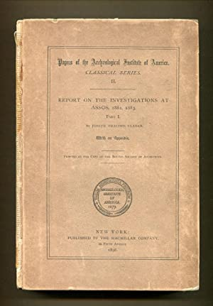 REPORT ON THE INVESTIGATIONS AT ASSOS, 1882, 1883; Part I With an Appendix: Clarke, Joseph Thatcher