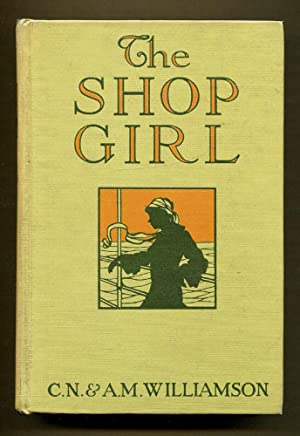 The Shop Girl: Williamson, C. N. & A. M.
