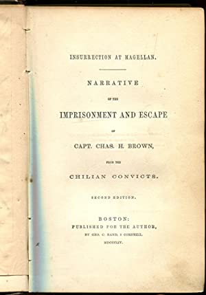 Insurrection at Magellan; Narrative of the Imprisonment and Escape of Capt. Chas. H. Brown, from ...