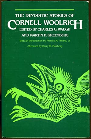 The Fantastic Stories of Cornell Woolrich: Waugh, Charles G. and Greenberg, Martin H. Editors