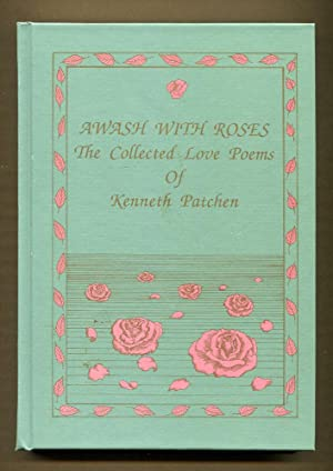 Awash With Roses, The Collected Love Peoms of Kenneth Patchen: Patchen, Kenneth & Smith, Larry & ...
