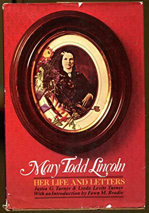 Mary Todd Lincoln: Her Life and Letters: Turnber, Justin G.