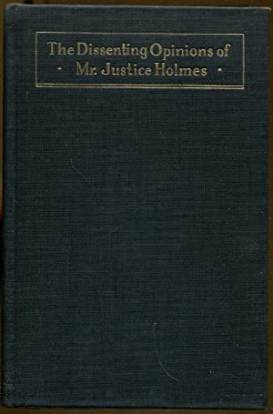 The Dissenting Opinions of Mr. Justice Holmes: Lief, Alfred. Editor