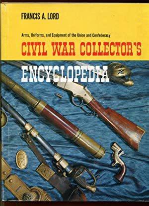 Civil War Collector's Encyclopedia: Arms, Uniforms, and Equipment of the Union and Confederacy...