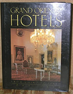 Grand Oriental Hotels: From Cairo to Tokyo, 1800-1939: Meade, Martin & Fitchett, Joseph & Lawrence,...