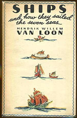 Ships and How they Sailed the Seven Seas: Van Loon, Hendrik Willem