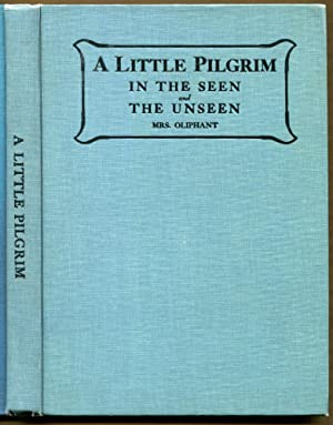 A Little Pilgrim: In the Seen and: Oliphant, Mrs.