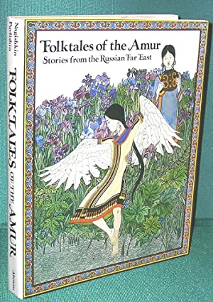 Folktales of the Amur: Stories from the: Nagishkin, Dmitri