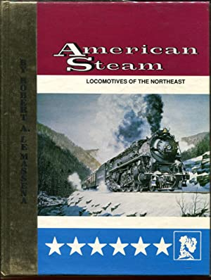 American Steam, Volume 2, Locomotives of the Northeast: Le Massena, Robert A.