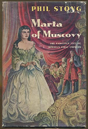 Marta of Muscovy: The Fabulous Life of Russia's First Empress: Stong, Phil