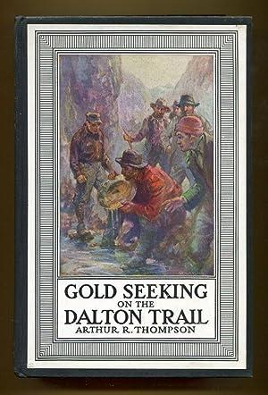 Gold Seeking on the Dalton Trail: Thompson, Arthur R.