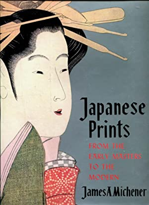 Japanese Prints From the Early Masters to the Modern: Michener, James A.