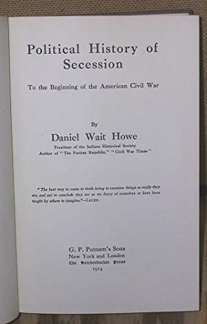 Political History of Secession: To the Beginning of the Civil War: Howe, Daniel Wait