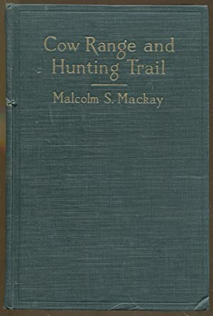 Cow Range and Hunting Trail: Mackay, Malcolm S.