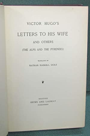 Victor Hugo's Letters To His Wife and Others (The Alps and The Pyrenees): Hugo, Victor