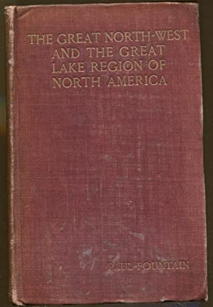 The Great North-West and the Great Lake Region of North America: Fountain, Paul