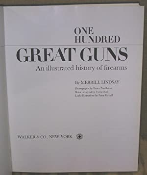 One Hundred Great Guns: An Illustrated History of Firearms: Lindsay, Merrill