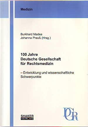 100 Jahre Deutsche Gesellschaft für Rechtsmedizin: Madea, Burkhard, und
